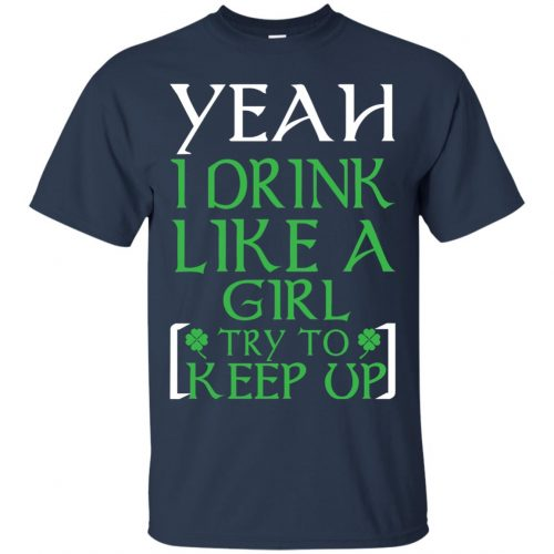 Yeah I Drink Like A Girl Try To Keep Up Shirt, LS - image 20 500x500