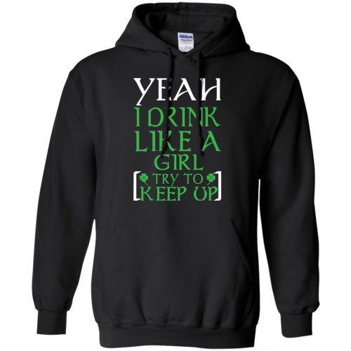 Yeah I Drink Like A Girl Try To Keep Up Shirt, LS - image 23 500x500