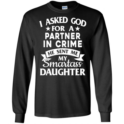 I Asked God For A Partner In Crime He Sent Me Smartass Daughter Shirt - image 277 500x500
