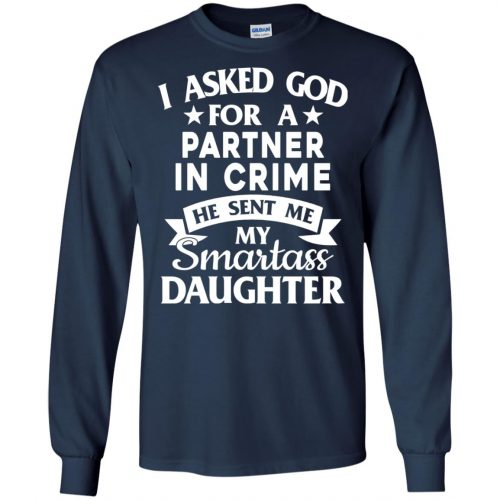I Asked God For A Partner In Crime He Sent Me Smartass Daughter Shirt - image 278 500x500
