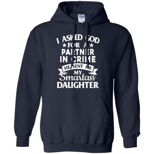 I Asked God For A Partner In Crime He Sent Me Smartass Daughter Shirt - image 280 500x500