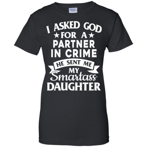 I Asked God For A Partner In Crime He Sent Me Smartass Daughter Shirt - image 281 500x500