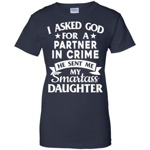 I Asked God For A Partner In Crime He Sent Me Smartass Daughter Shirt - image 282 500x500