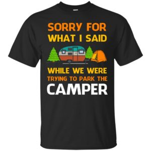 Sorry For What I Said While We Were Trying To Park The Camper shirt, hoodie - image 643 300x300
