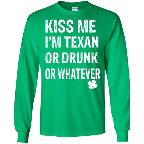 St. Patrick Day Kiss Me I'm Texan Or Drunk Or Whatever Shirt, Hoodie - image 674 500x500