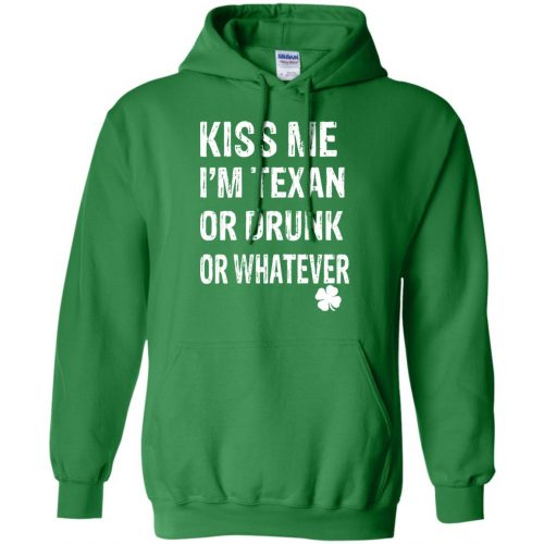 St. Patrick Day Kiss Me I'm Texan Or Drunk Or Whatever Shirt, Hoodie - image 676 500x500