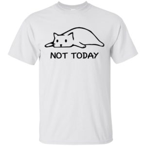 Not Today shirt, hoodie - image 1511 300x300