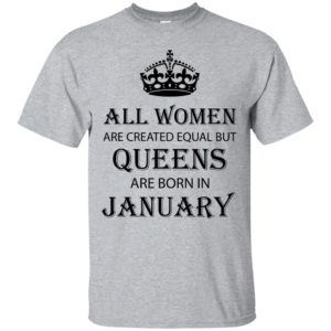 All Women are created equal but Queens are born in January shirt, tank - image 2026 300x300