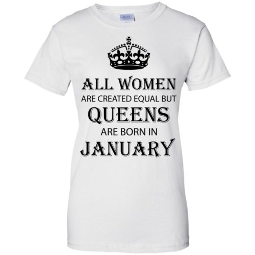 All Women are created equal but Queens are born in January shirt, tank - image 2034 500x500