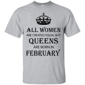 All Women are created equal but Queens are born in February shirt, tank - image 2035 300x300