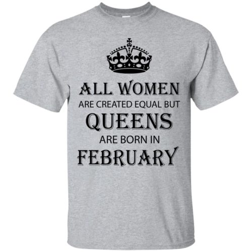 All Women are created equal but Queens are born in February shirt, tank - image 2035 500x500