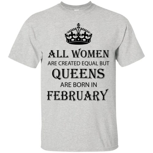 All Women are created equal but Queens are born in February shirt, tank - image 2036 500x500