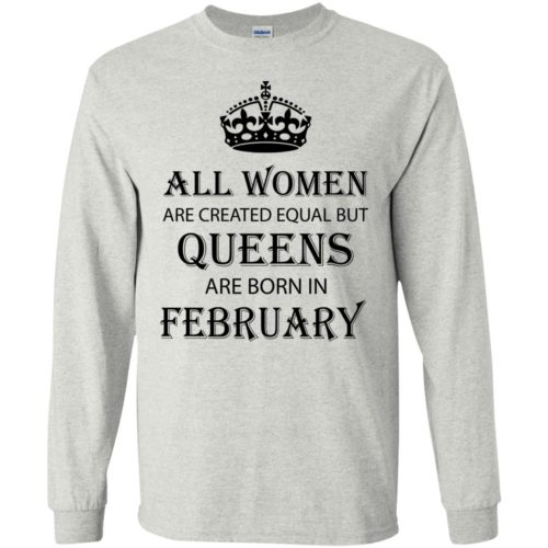 All Women are created equal but Queens are born in February shirt, tank - image 2038 500x500