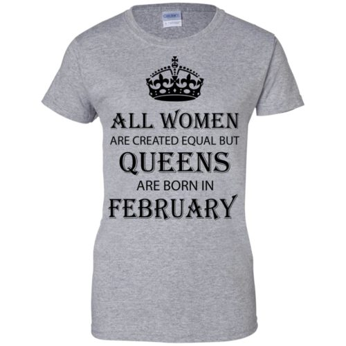 All Women are created equal but Queens are born in February shirt, tank - image 2042 500x500