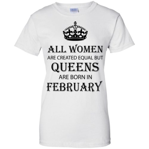 All Women are created equal but Queens are born in February shirt, tank - image 2043 500x500