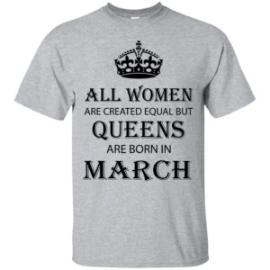 All Women are created equal but Queens are born in March shirt, tank - image 2044 300x300