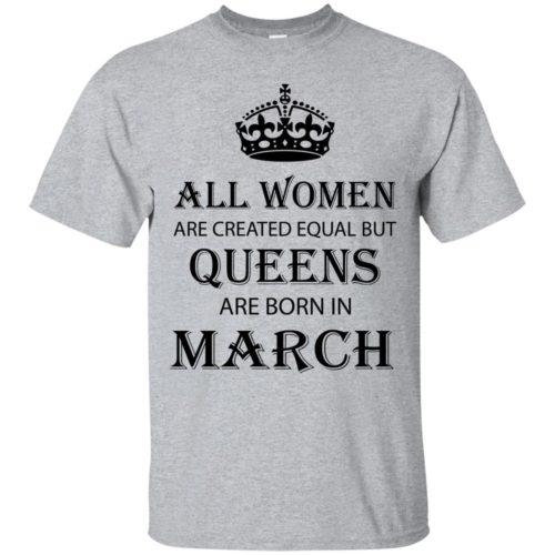 All Women are created equal but Queens are born in March shirt, tank - image 2044 500x500