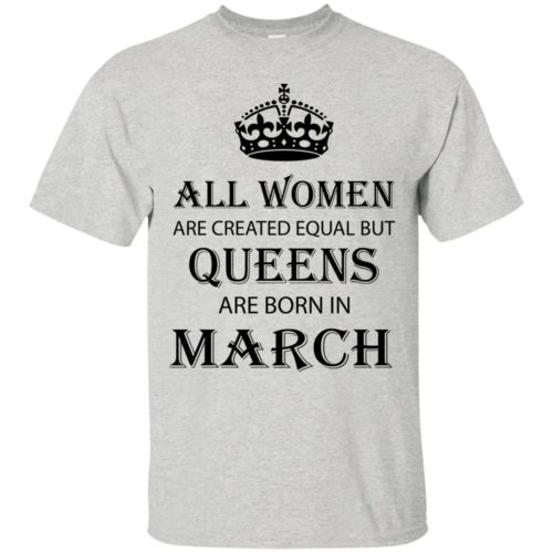 All Women are created equal but Queens are born in March shirt, tank - image 2045 500x500