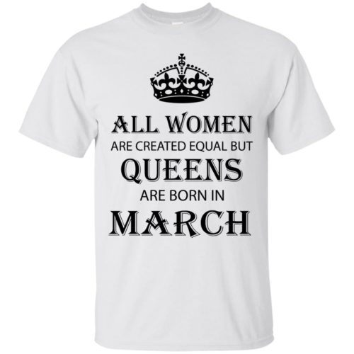 All Women are created equal but Queens are born in March shirt, tank - image 2046 500x500