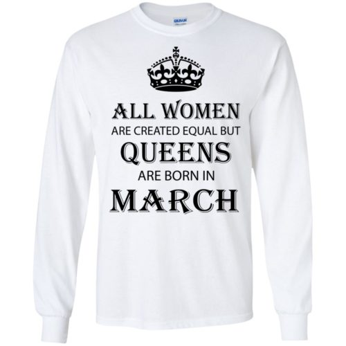 All Women are created equal but Queens are born in March shirt, tank - image 2048 500x500