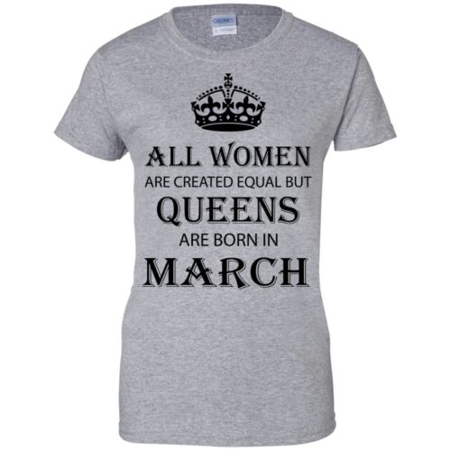 All Women are created equal but Queens are born in March shirt, tank - image 2051 500x500