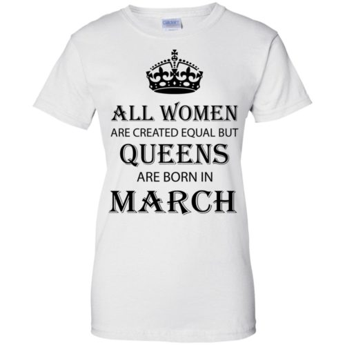 All Women are created equal but Queens are born in March shirt, tank - image 2052 500x500