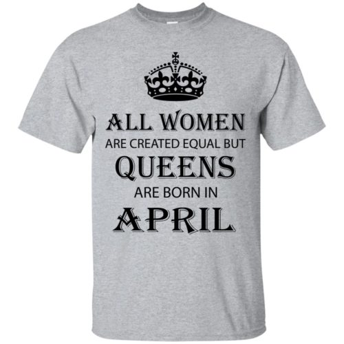 All Women are created equal but Queens are born in April shirt, tank - image 2053 500x500