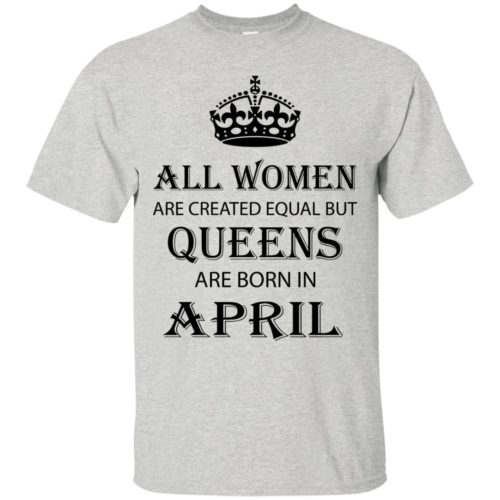 All Women are created equal but Queens are born in April shirt, tank - image 2054 500x500