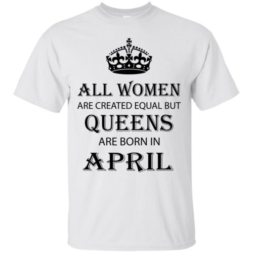 All Women are created equal but Queens are born in April shirt, tank - image 2055 500x500