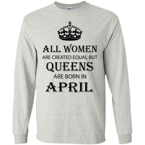 All Women are created equal but Queens are born in April shirt, tank - image 2056 500x500