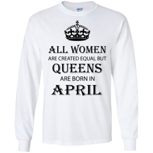 All Women are created equal but Queens are born in April shirt, tank - image 2057 500x500