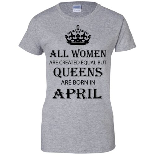 All Women are created equal but Queens are born in April shirt, tank - image 2060 500x500