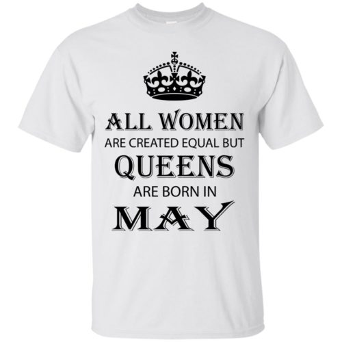 All Women are created equal but Queens are born in May shirt, tank - image 2064 500x500