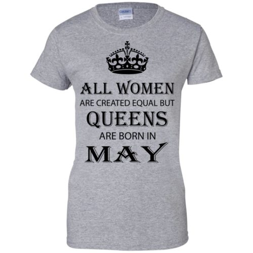 All Women are created equal but Queens are born in May shirt, tank - image 2069 500x500