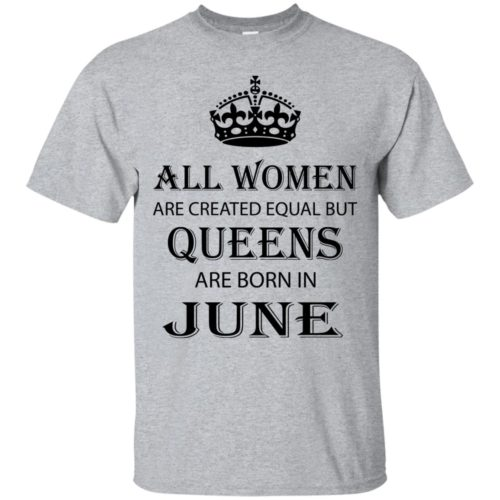 All Women are created equal but Queens are born in June shirt, tank - image 2071 500x500