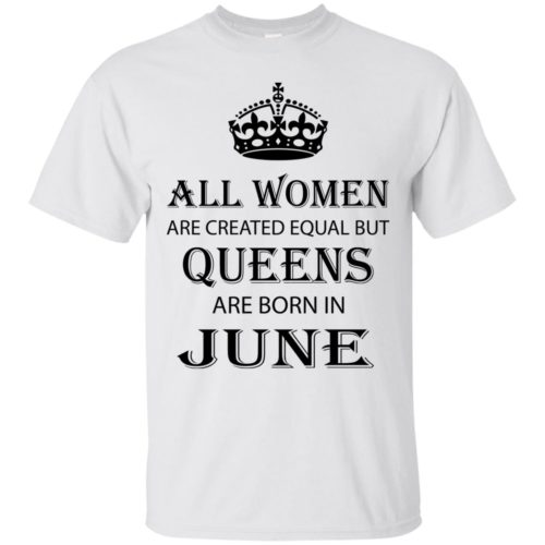 All Women are created equal but Queens are born in June shirt, tank - image 2073 500x500