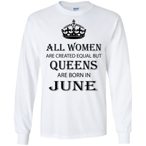 All Women are created equal but Queens are born in June shirt, tank - image 2075 500x500