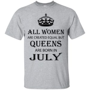 All Women are created equal but Queens are born in July shirt, tank - image 2080 300x300