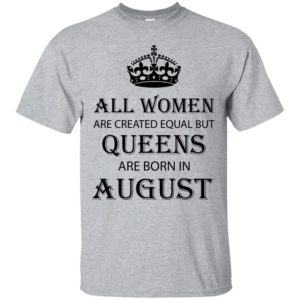 All Women are created equal but Queens are born in August shirt, tank - image 2089 300x300