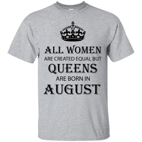 All Women are created equal but Queens are born in August shirt, tank - image 2089 500x500
