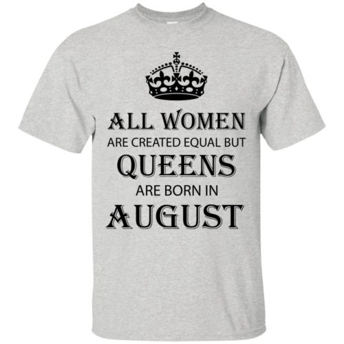 All Women are created equal but Queens are born in August shirt, tank - image 2090 500x500