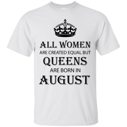 All Women are created equal but Queens are born in August shirt, tank - image 2091 500x500