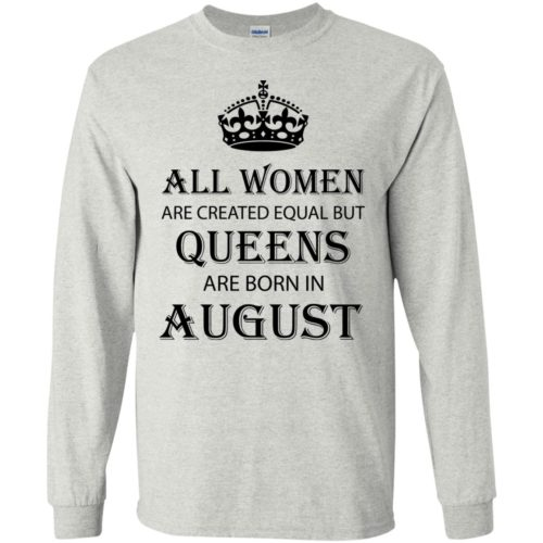 All Women are created equal but Queens are born in August shirt, tank - image 2092 500x500
