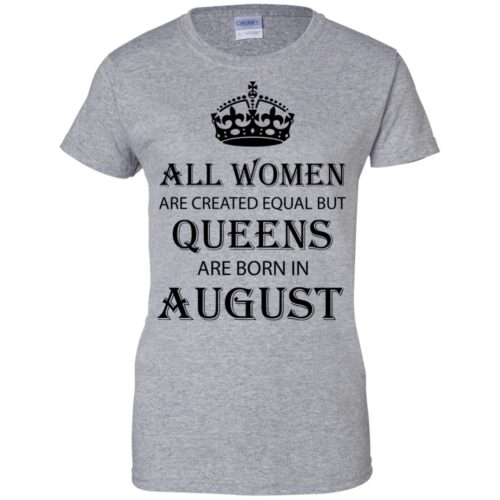All Women are created equal but Queens are born in August shirt, tank - image 2096 500x500