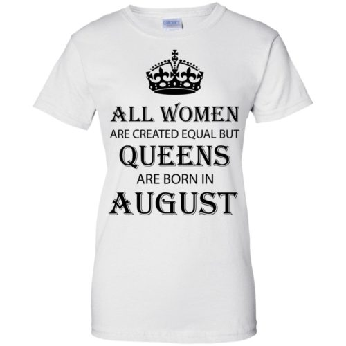 All Women are created equal but Queens are born in August shirt, tank - image 2097 500x500