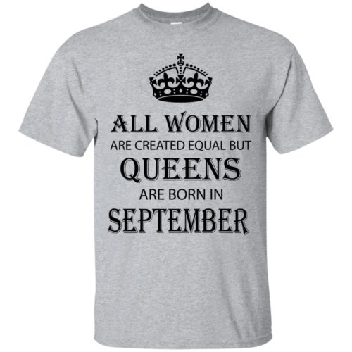 All Women are created equal but Queens are born in September shirt, tank - image 2098 500x500