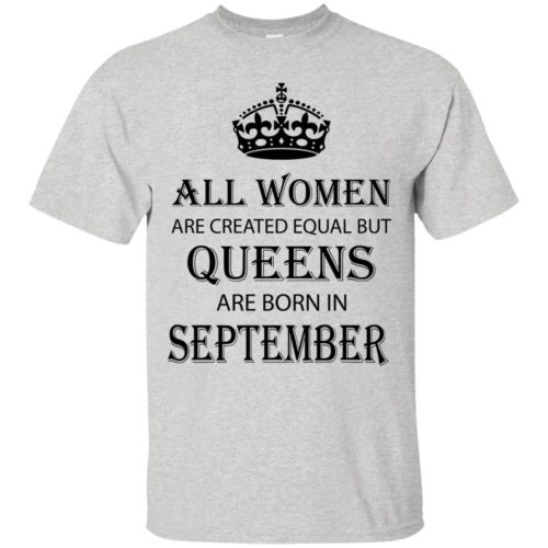 All Women are created equal but Queens are born in September shirt, tank - image 2099 500x500