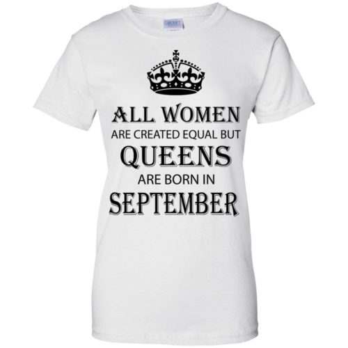All Women are created equal but Queens are born in September shirt, tank - image 2106 500x500