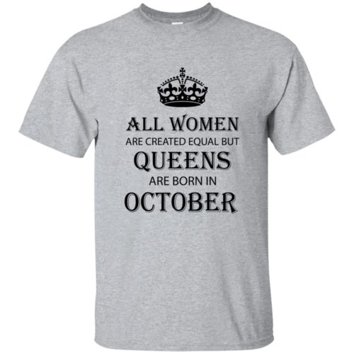 All Women are created equal but Queens are born in October shirt, tank - image 2107 500x500