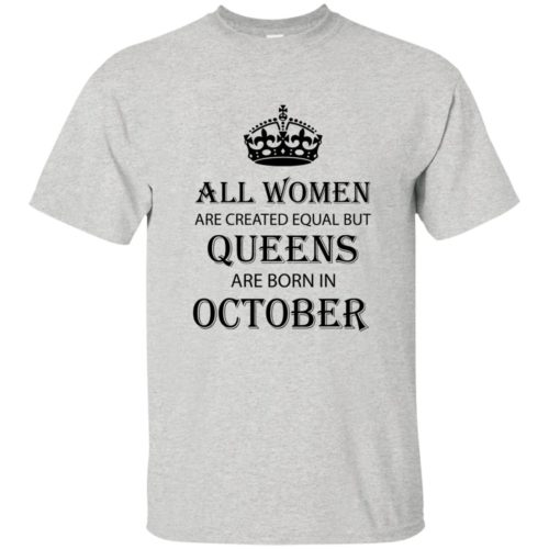 All Women are created equal but Queens are born in October shirt, tank - image 2108 500x500